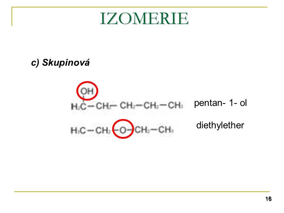 IZOMERIE c) Skupinová pentan- 1- ol diethylether