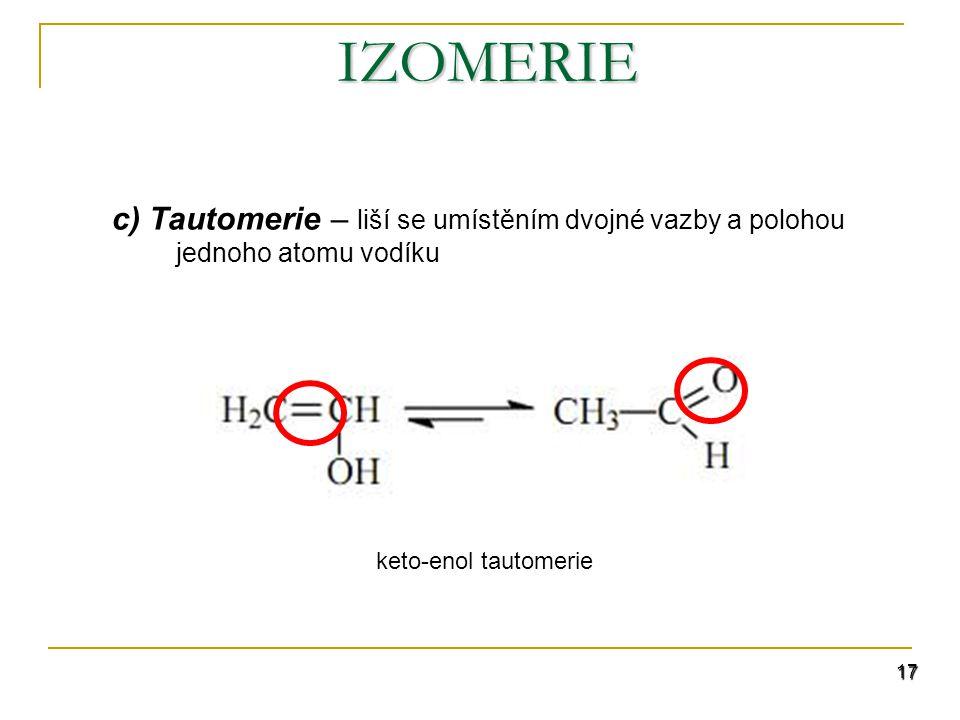 IZOMERIE c) Tautomerie – liší se umístěním dvojné vazby a polohou jednoho atomu vodíku.