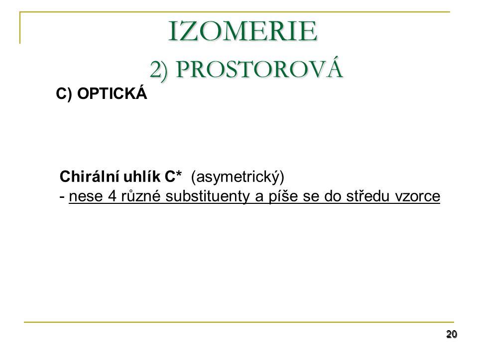 IZOMERIE 2) PROSTOROVÁ C) OPTICKÁ Chirální uhlík C* (asymetrický)