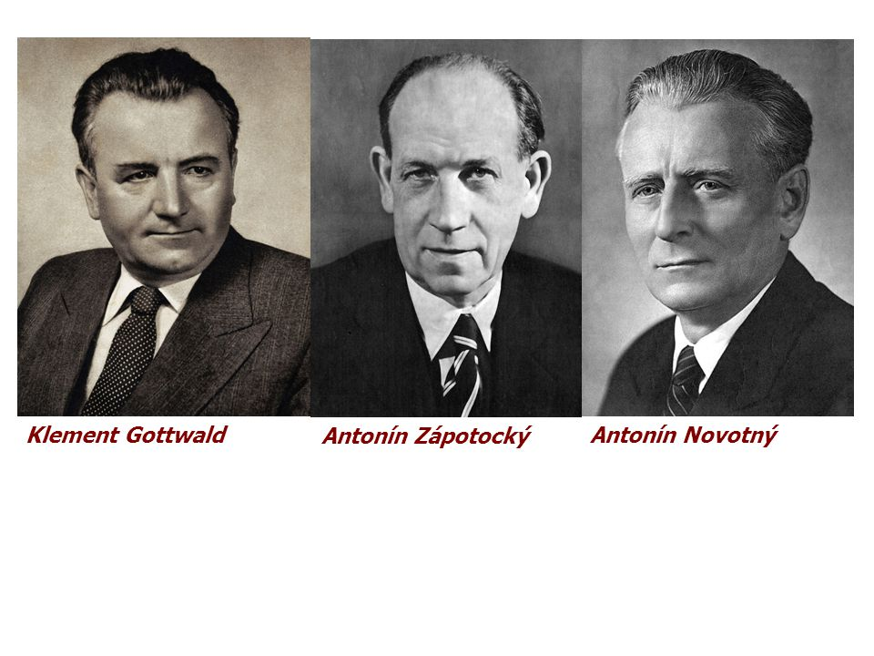 Klement Gottwald Antonín Zápotocký Antonín Novotný