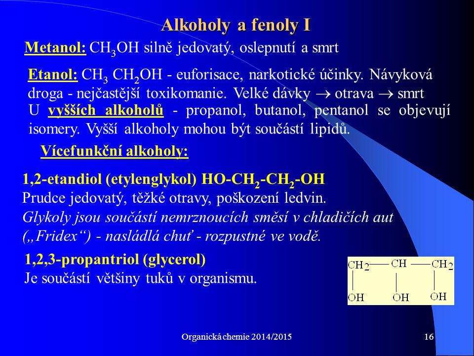 Alkoholy a fenoly I Metanol: CH3OH silně jedovatý, oslepnutí a smrt