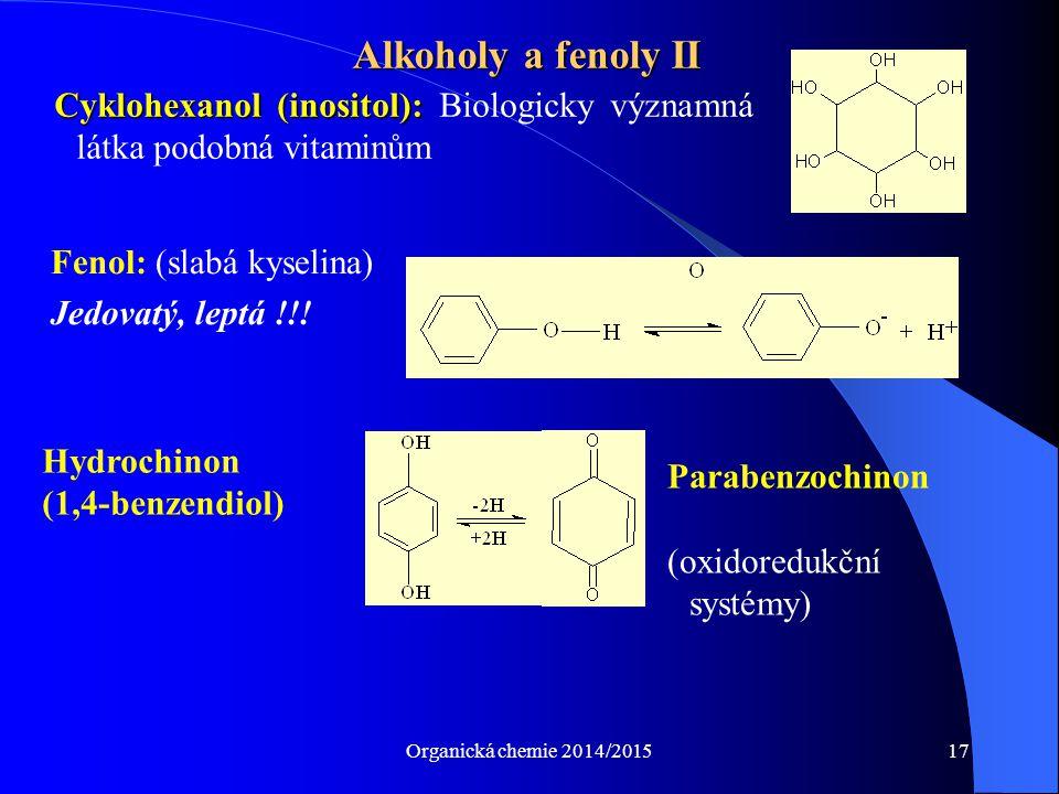 Alkoholy a fenoly II Cyklohexanol (inositol): Biologicky významná látka podobná vitaminům. Fenol: (slabá kyselina)