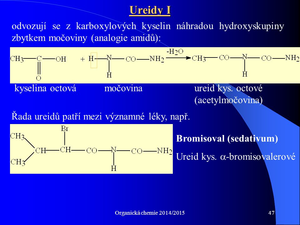 Ureidy I odvozují se z karboxylových kyselin náhradou hydroxyskupiny zbytkem močoviny (analogie amidů):