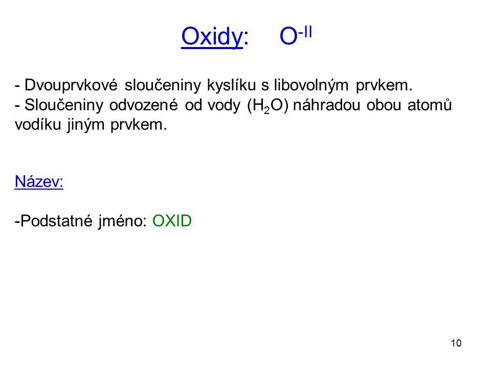 Oxidy: O-II - Dvouprvkové sloučeniny kyslíku s libovolným prvkem.