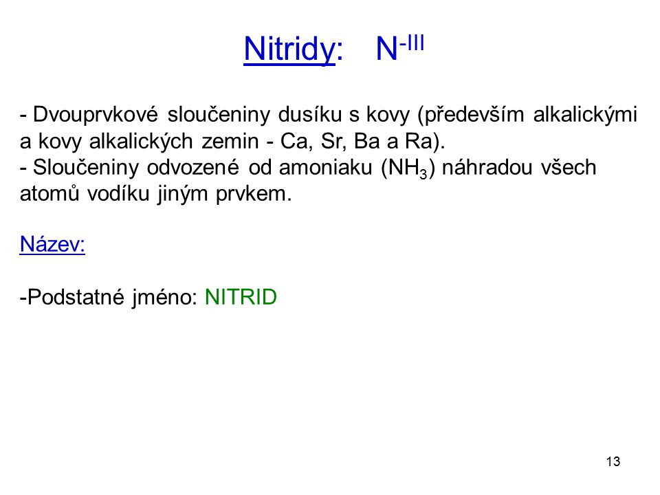 Nitridy: N-III - Dvouprvkové sloučeniny dusíku s kovy (především alkalickými a kovy alkalických zemin - Ca, Sr, Ba a Ra).