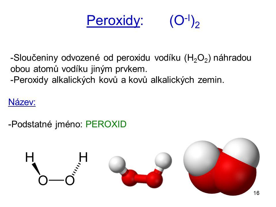Peroxidy: (O-I)2 Sloučeniny odvozené od peroxidu vodíku (H2O2) náhradou obou atomů vodíku jiným prvkem.