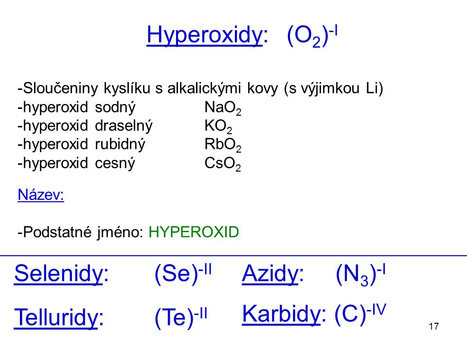 Hyperoxidy: (O2)-I Selenidy: (Se)-II Azidy: (N3)-I Karbidy: (C)-IV