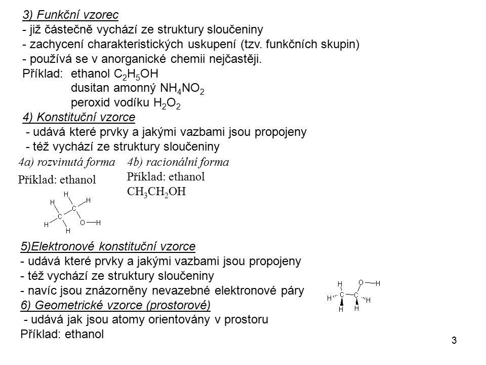 3) Funkční vzorec - již částečně vychází ze struktury sloučeniny. - zachycení charakteristických uskupení (tzv. funkčních skupin)