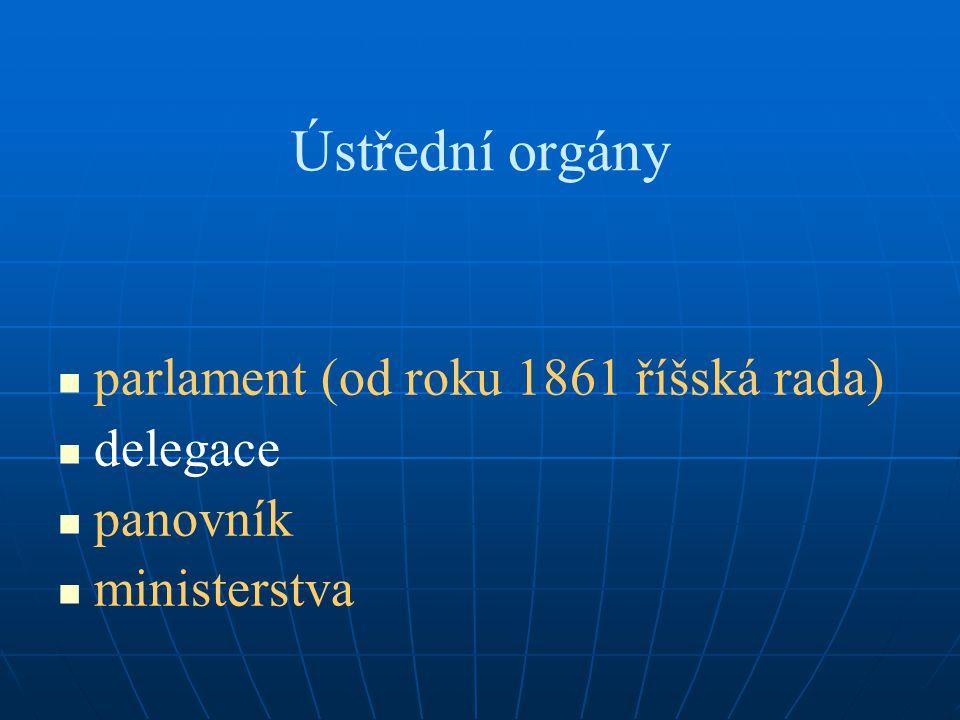 Ústřední orgány parlament (od roku 1861 říšská rada) delegace panovník