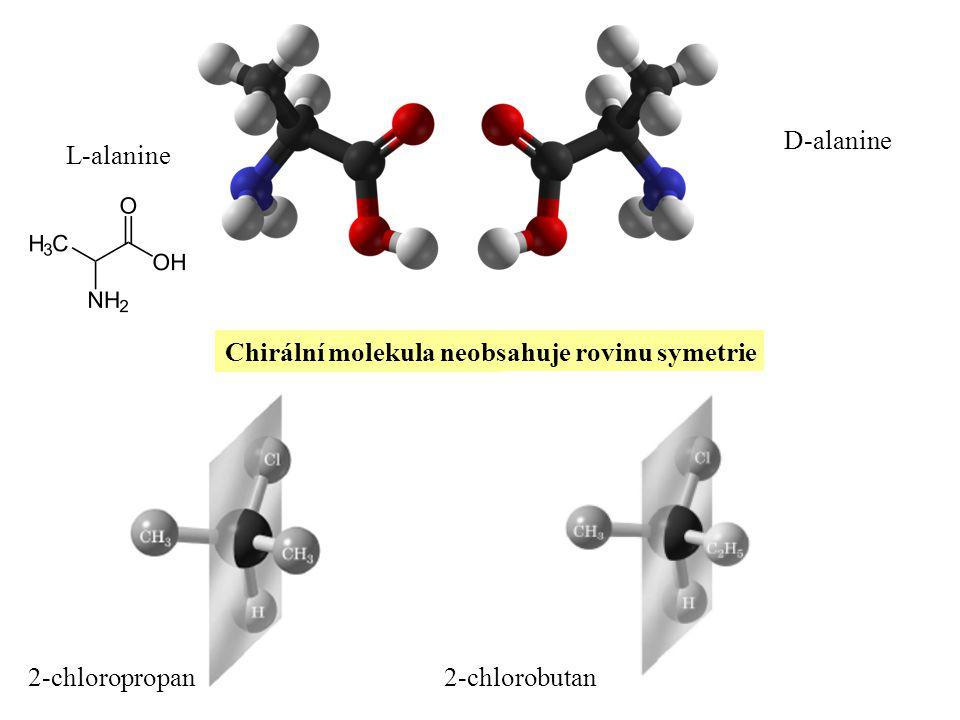 D-alanine L-alanine Chirální molekula neobsahuje rovinu symetrie 2-chloropropan 2-chlorobutan