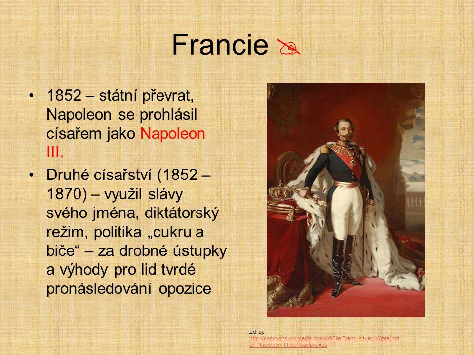 Francie  1852 – státní převrat, Napoleon se prohlásil císařem jako Napoleon III.