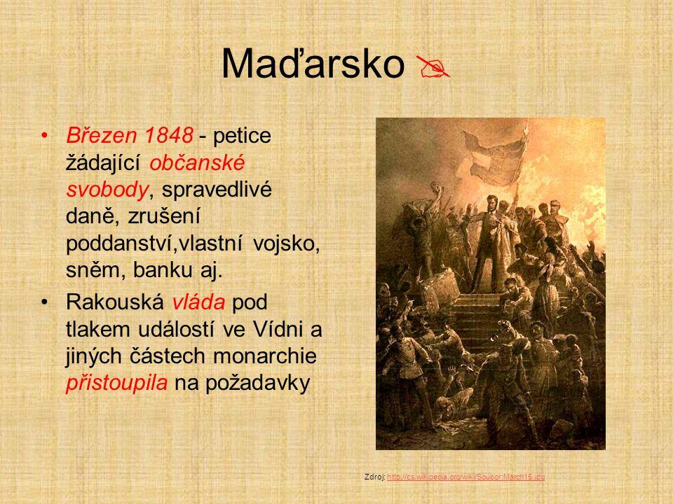 Maďarsko  Březen 1848 - petice žádající občanské svobody, spravedlivé daně, zrušení poddanství,vlastní vojsko, sněm, banku aj.