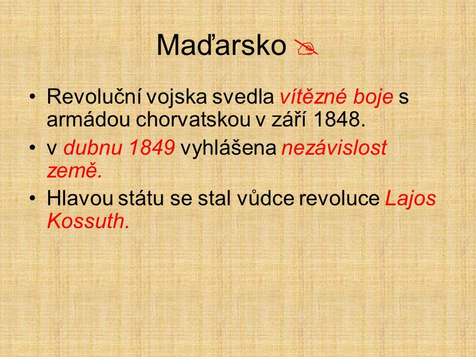 Maďarsko  Revoluční vojska svedla vítězné boje s armádou chorvatskou v září 1848. v dubnu 1849 vyhlášena nezávislost země.