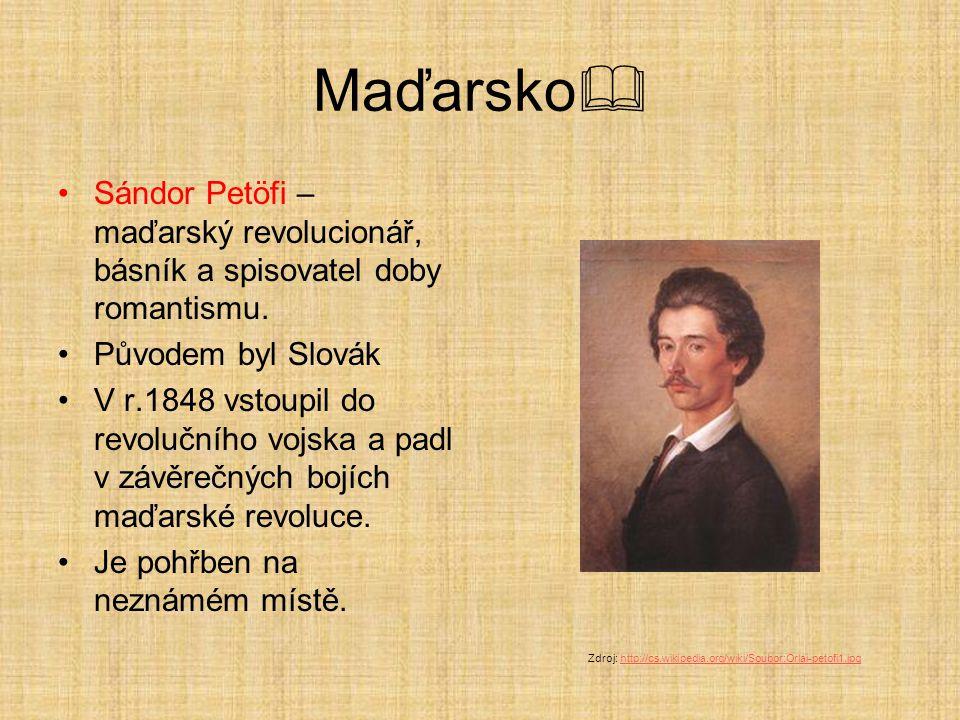 Maďarsko Sándor Petöfi – maďarský revolucionář, básník a spisovatel doby romantismu. Původem byl Slovák.