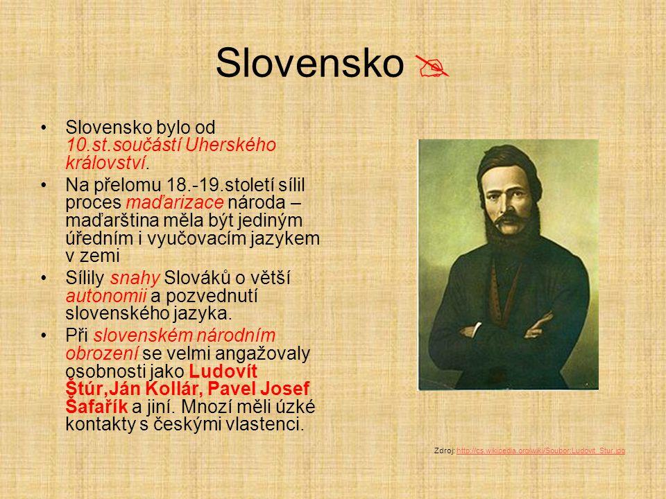 Slovensko  Slovensko bylo od 10.st.součástí Uherského království.