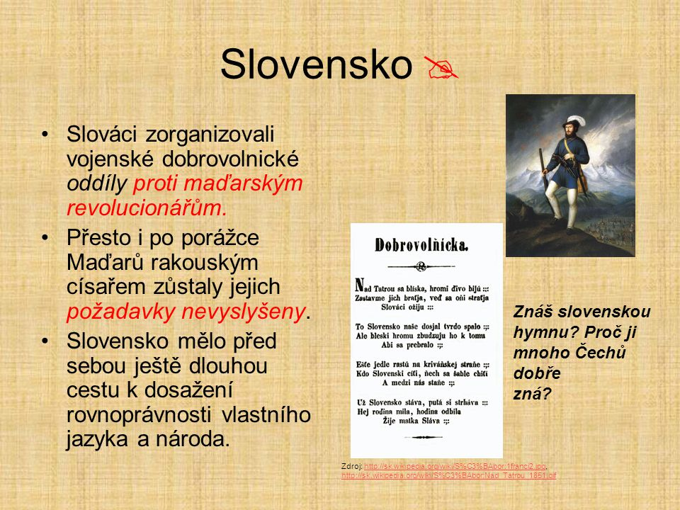 Slovensko  Slováci zorganizovali vojenské dobrovolnické oddíly proti maďarským revolucionářům.