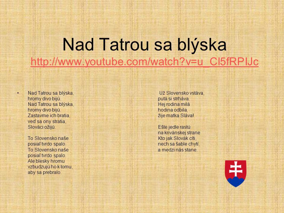 Nad Tatrou sa blýska http://www.youtube.com/watch v=u_Cl5fRPIJc
