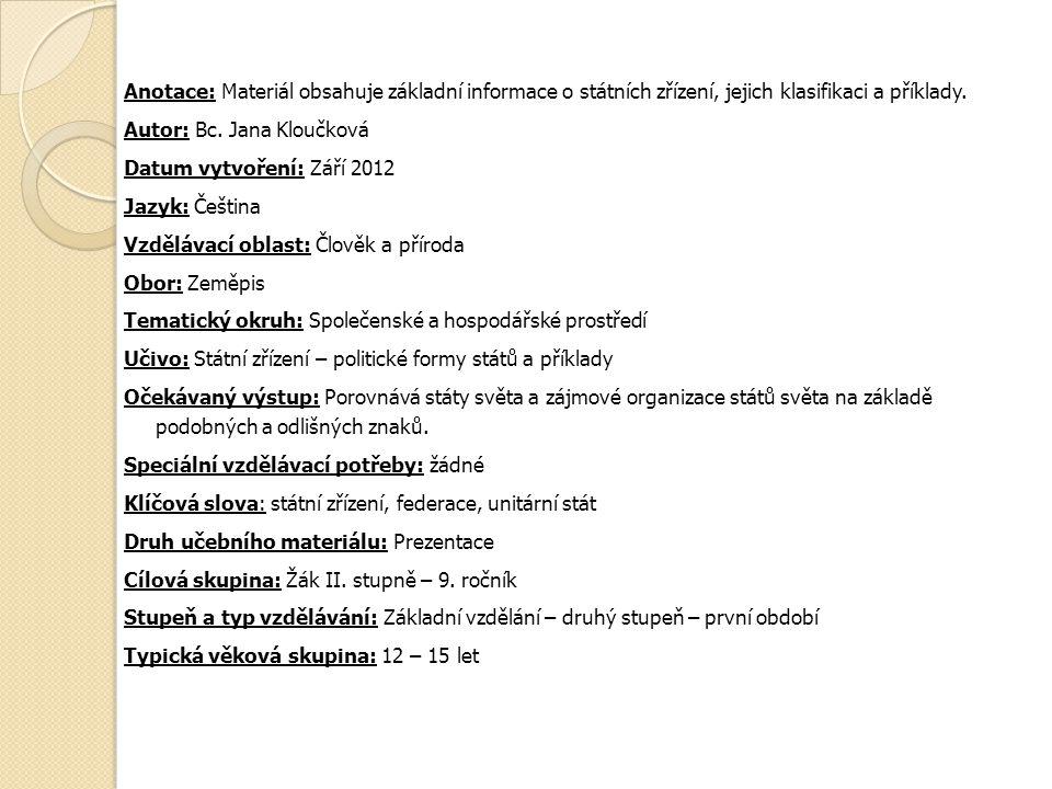 Anotace: Materiál obsahuje základní informace o státních zřízení, jejich klasifikaci a příklady.