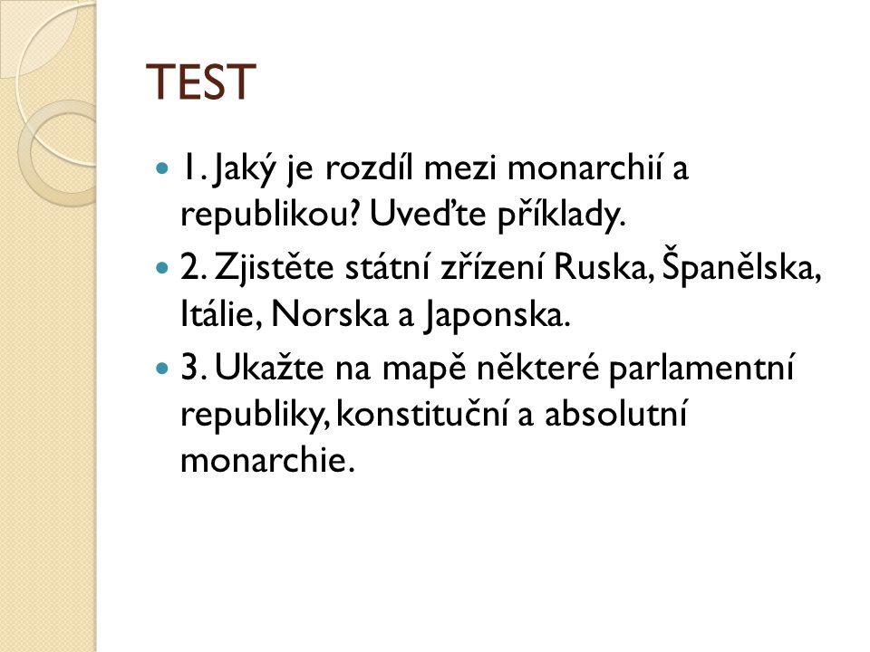 TEST 1. Jaký je rozdíl mezi monarchií a republikou Uveďte příklady.