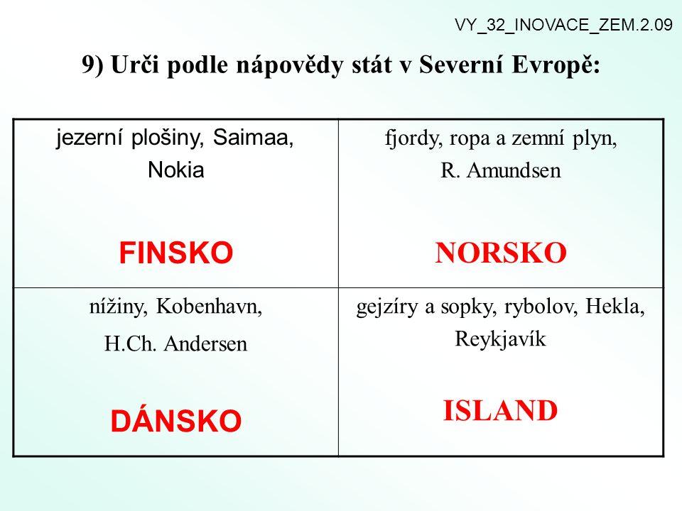 9) Urči podle nápovědy stát v Severní Evropě: