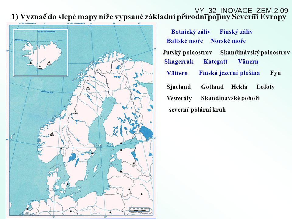 VY_32_INOVACE_ZEM.2.09 1) Vyznač do slepé mapy níže vypsané základní přírodní pojmy Severní Evropy.