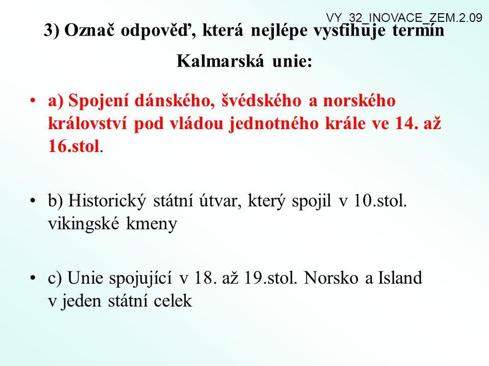 3) Označ odpověď, která nejlépe vystihuje termín Kalmarská unie: