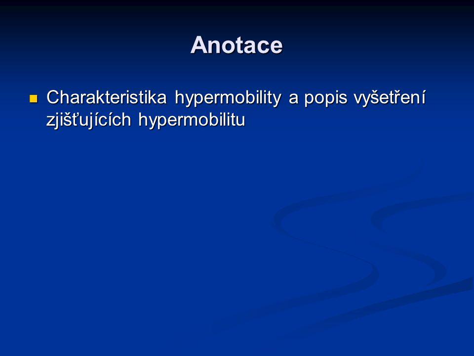 Anotace Charakteristika hypermobility a popis vyšetření zjišťujících hypermobilitu