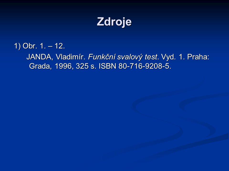 Zdroje 1) Obr. 1. – 12. JANDA, Vladimír. Funkční svalový test.