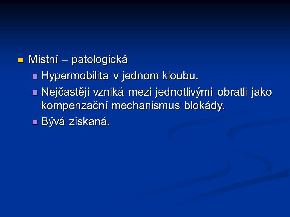 Místní – patologická Hypermobilita v jednom kloubu. Nejčastěji vzniká mezi jednotlivými obratli jako kompenzační mechanismus blokády.