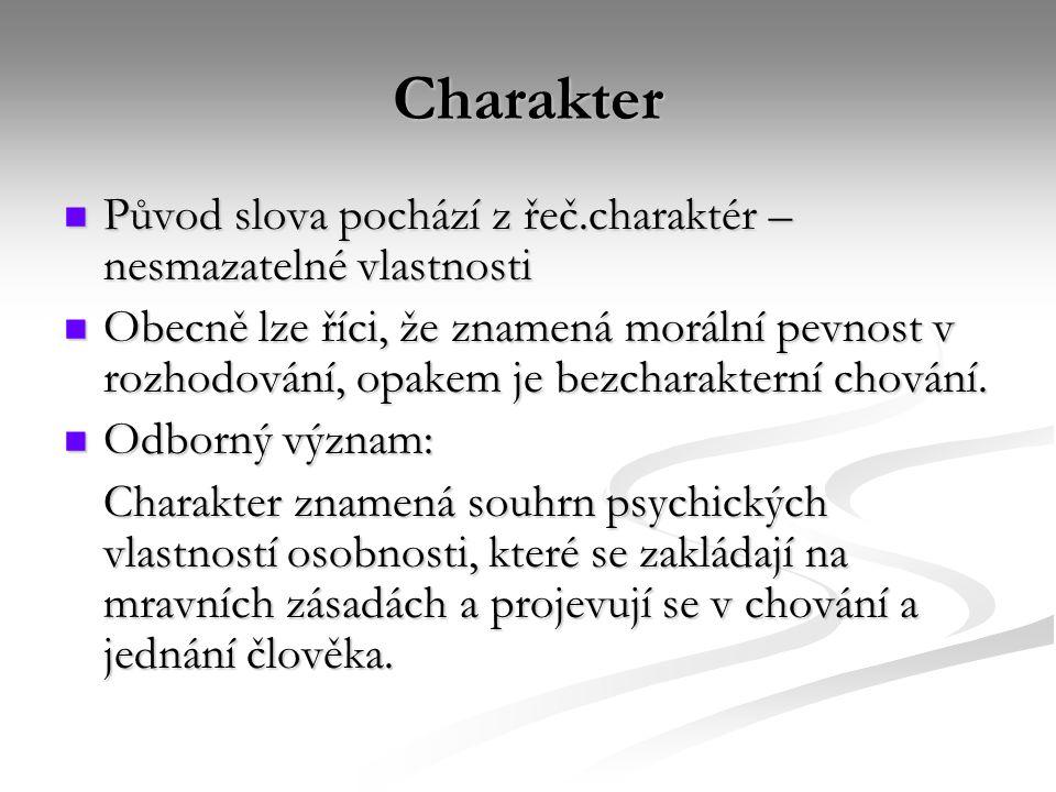 Charakter Původ slova pochází z řeč.charaktér – nesmazatelné vlastnosti.