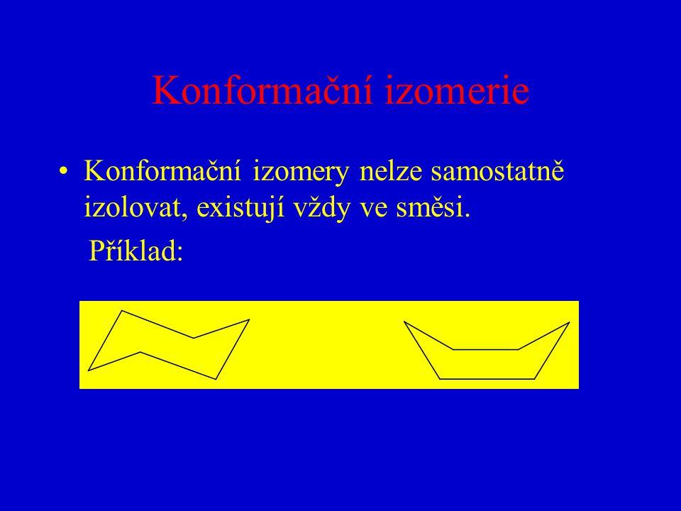 Konformační izomerie Konformační izomery nelze samostatně izolovat, existují vždy ve směsi.