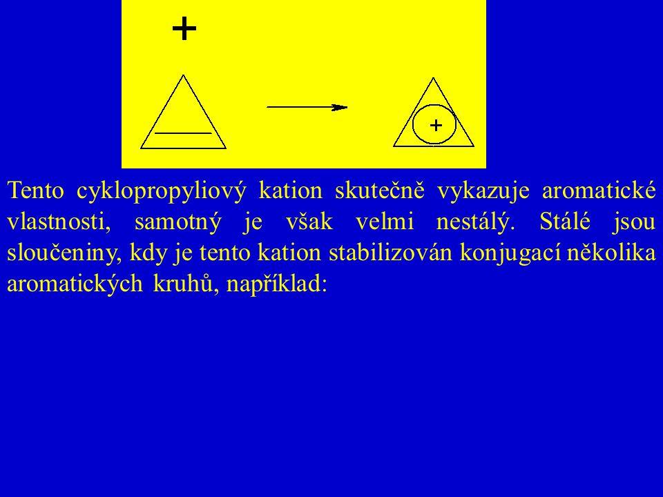 Tento cyklopropyliový kation skutečně vykazuje aromatické vlastnosti, samotný je však velmi nestálý.