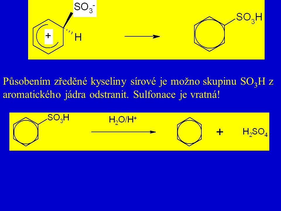 Působením zředěné kyseliny sírové je možno skupinu SO3H z aromatického jádra odstranit. Sulfonace je vratná!