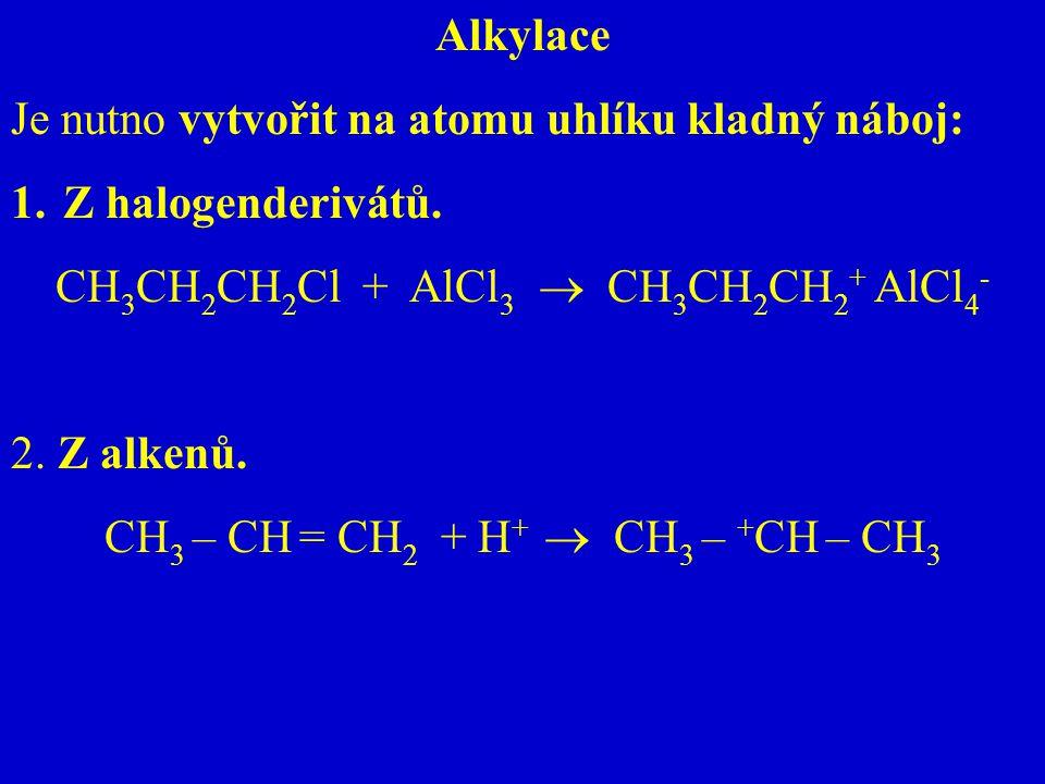 Je nutno vytvořit na atomu uhlíku kladný náboj: Z halogenderivátů.