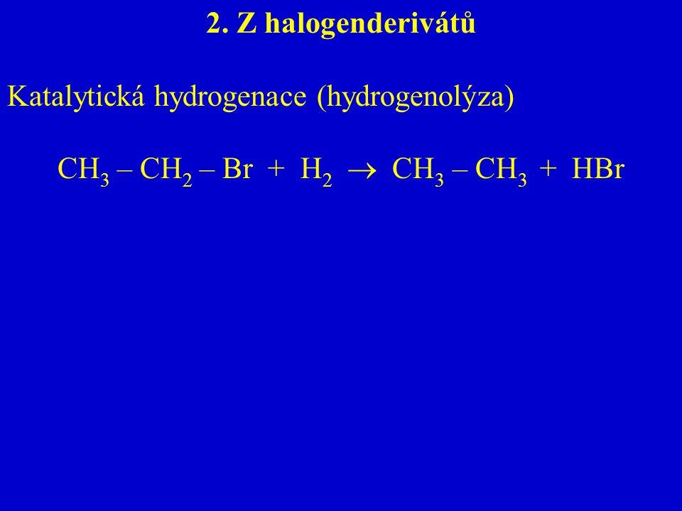 CH3 – CH2 – Br + H2  CH3 – CH3 + HBr