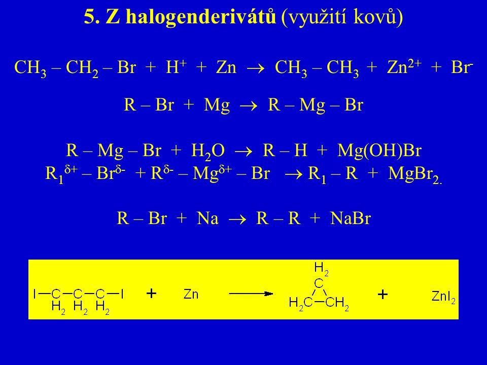 5. Z halogenderivátů (využití kovů)