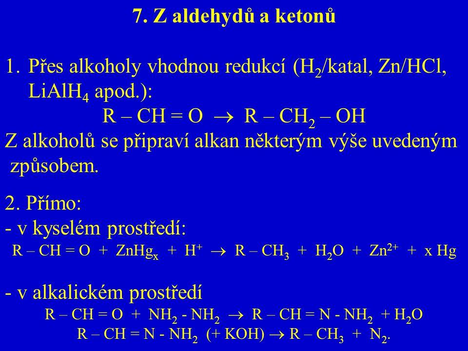 Přes alkoholy vhodnou redukcí (H2/katal, Zn/HCl, LiAlH4 apod.):