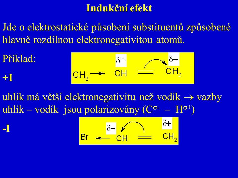 Indukční efekt Jde o elektrostatické působení substituentů způsobené hlavně rozdílnou elektronegativitou atomů.