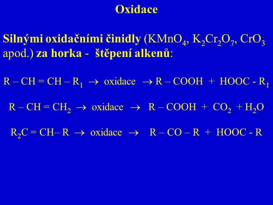 Oxidace Silnými oxidačními činidly (KMnO4, K2Cr2O7, CrO3 apod.) za horka - štěpení alkenů: R – CH = CH – R1  oxidace  R – COOH + HOOC - R1.