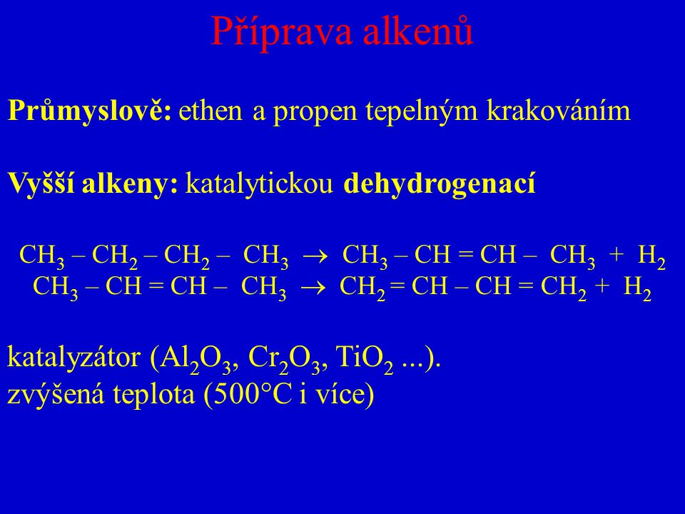Příprava alkenů Průmyslově: ethen a propen tepelným krakováním