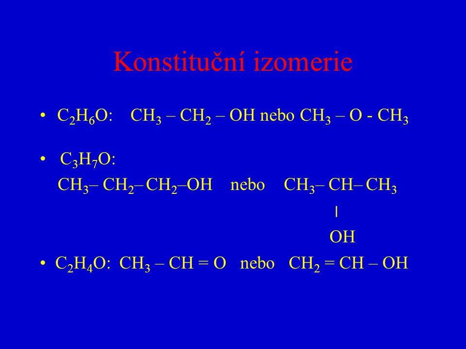 Konstituční izomerie C2H6O: CH3 – CH2 – OH nebo CH3 – O - CH3 C3H7O: