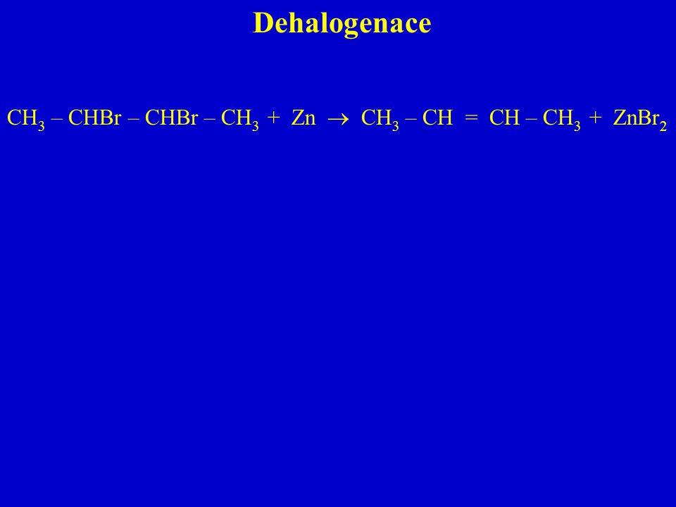 Dehalogenace CH3 – CHBr – CHBr – CH3 + Zn  CH3 – CH = CH – CH3 + ZnBr2