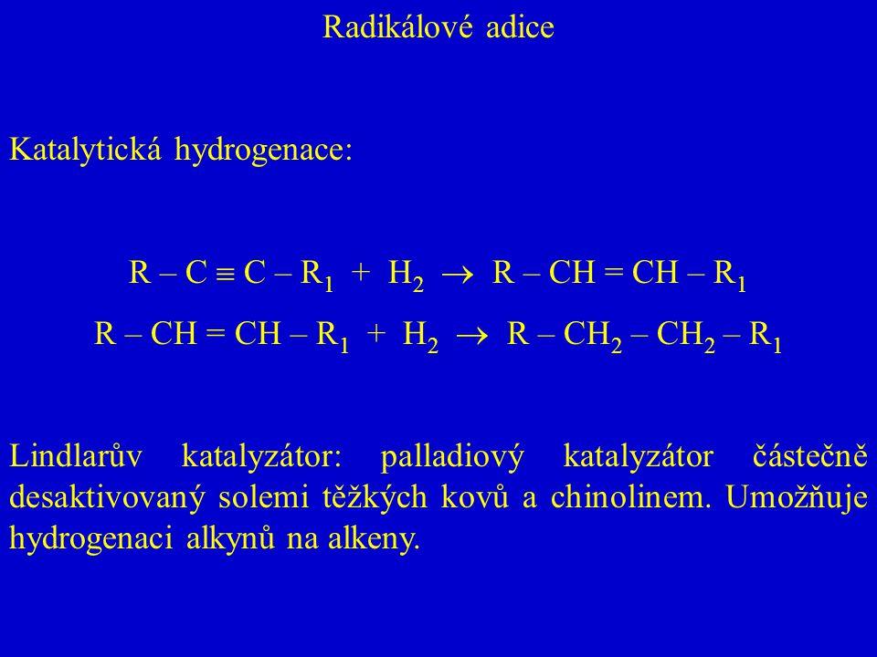 R – CH = CH – R1 + H2  R – CH2 – CH2 – R1