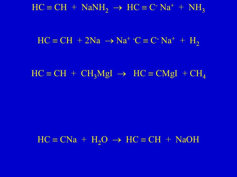 HC  CH + NaNH2  HC  C- Na+ + NH3