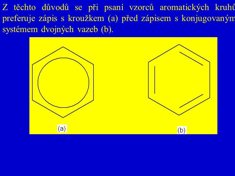 Z těchto důvodů se při psaní vzorců aromatických kruhů preferuje zápis s kroužkem (a) před zápisem s konjugovaným systémem dvojných vazeb (b).
