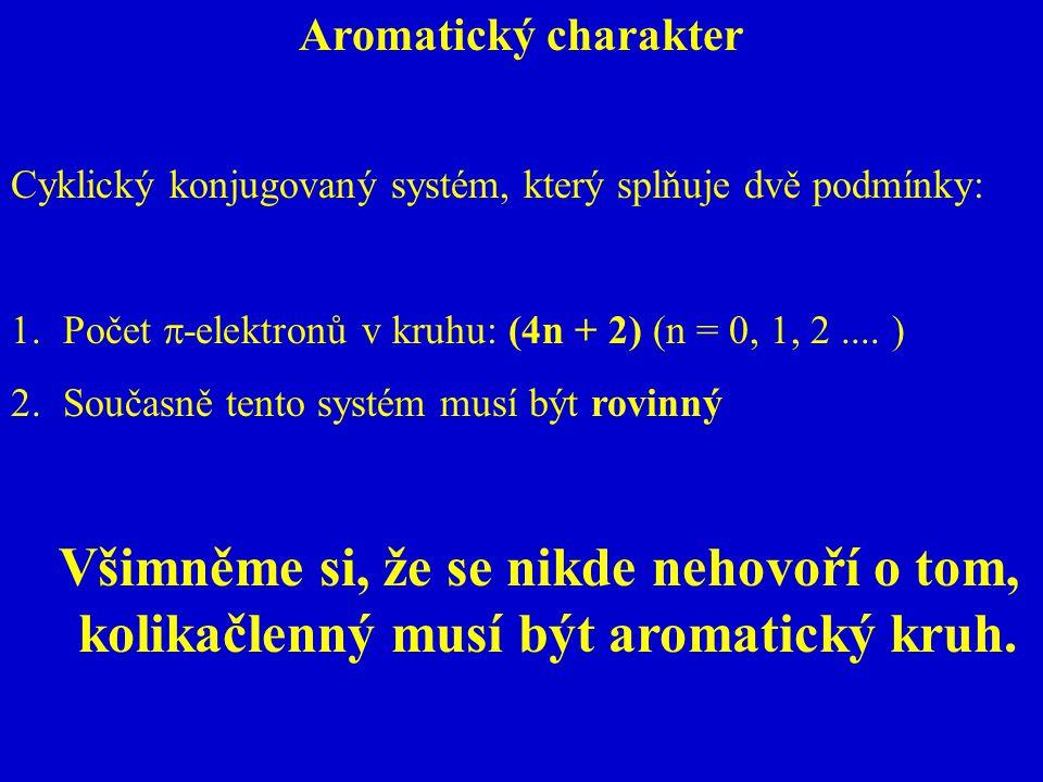 Aromatický charakter Cyklický konjugovaný systém, který splňuje dvě podmínky: Počet -elektronů v kruhu: (4n + 2) (n = 0, 1, 2 .... )