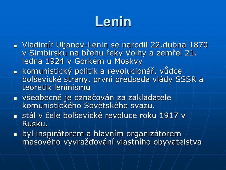 Lenin Vladimír Uljanov-Lenin se narodil 22.dubna 1870 v Simbirsku na břehu řeky Volhy a zemřel 21. ledna 1924 v Gorkém u Moskvy.