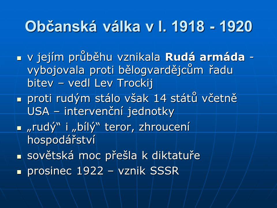 Občanská válka v l. 1918 - 1920 v jejím průběhu vznikala Rudá armáda -vybojovala proti bělogvardějcům řadu bitev – vedl Lev Trockij.