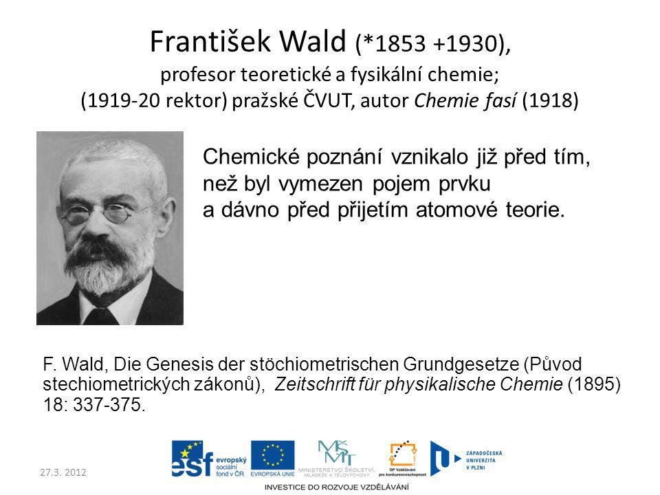 František Wald (*1853 +1930), profesor teoretické a fysikální chemie; (1919-20 rektor) pražské ČVUT, autor Chemie fasí (1918)