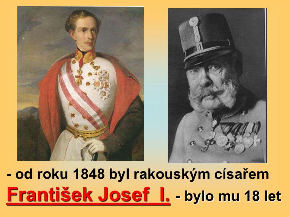 - od roku 1848 byl rakouským císařem František Josef I